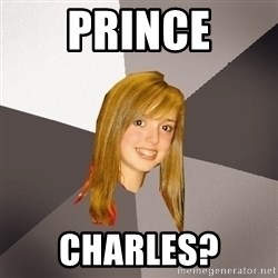 Musically Oblivious 8th Grader - Prince Charles?