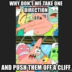 Pushing Patrick - WHY DON'T WE TAKE ONE DIRECTION AND PUSH THEM OFF A CLIFF