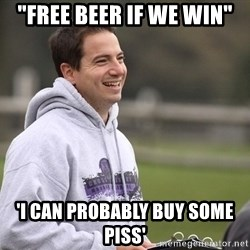 """Empty Promises Coach - """"FREE BEER IF WE WIN"""" 'I CAN PROBABLY BUY SOME PISS'"""