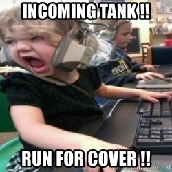 angry gamer girl - incoming tank !! Run for cover !!