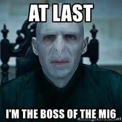Voldemort - At last I'm the Boss of the mI6