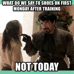 What do we say - What do we say to shoes on first monday after training not today