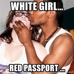 Scared White Girl - WHITE GIRL...  RED PASSPORT ...
