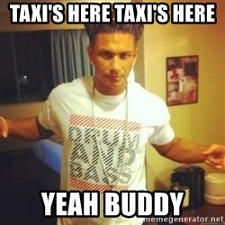 Drum And Bass Guy - TAXI'S HERE TAXI'S HERE YEAH BUDDY