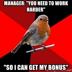 "Retail Robin - Manager: ""you need to work harder"" ""so I can get my bonus"""
