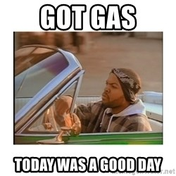 Today was a good day - Got gas Today was a good day