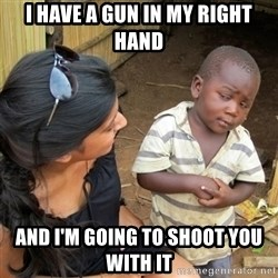 skeptical black kid - i have a gun in my right hand and i'm going to shoot you with it
