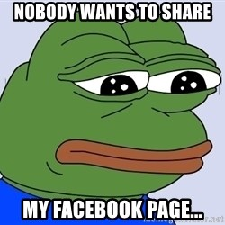 Feels Bad Man Frog - Nobody wants to share my facebook page...