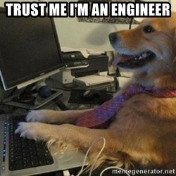 I have no idea what I'm doing - Dog with Tie - Trust me I'm an engineer