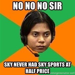 Stereotypical Indian Telemarketer - NO NO NO SIR SKY NEVER HAD SKY SPORTS AT HALF PRICE