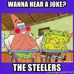 SpongeBob and Patrick Laughing - Wanna hear a joke? the steelers