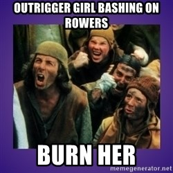 BURN HER - outrigger girl bashing on rowers burn her