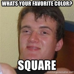 Really Stoned Guy - Whats your favorite color? square