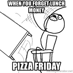 Desk Flip Rage Guy - When you forget lunch money pizza friday