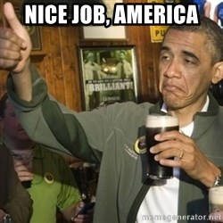 THUMBS UP OBAMA - Nice Job, AMerica