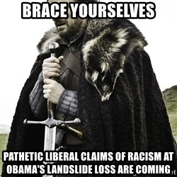Sean Bean Game Of Thrones - BRACE YOURSELVES Pathetic Liberal Claims of Racism at obama's landslide loss are coming