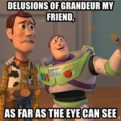 ORIGINAL TOY STORY - delusions of grandeur my friend, as far as the eye can see