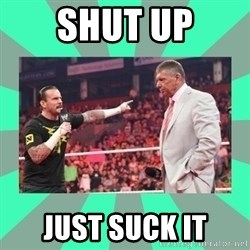 CM Punk Apologize! - SHUT UP JUST SUCK IT