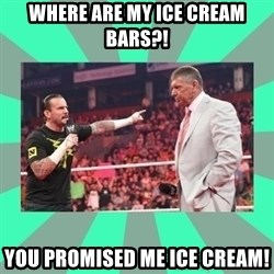 CM Punk Apologize! - WHERE ARE MY ICE CREAM BARS?! YOU PROMISED ME ICE CREAM!