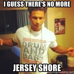 Drum And Bass Guy - I GUESS THERE'S NO MORE JERSEY SHORE