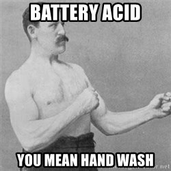 overly manlyman - battery acid you mean hand wash