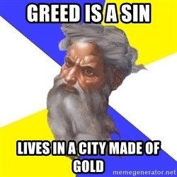 Advice God - Greed is a sin lives in a city made of gold