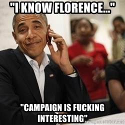 "smiling obama on the phone - ""I know florence..."" ""campaign is fucking interesting"""