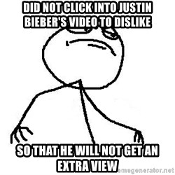 Like A Boss - did not click into justin bieber's video to dislike so that he will not get an extra view