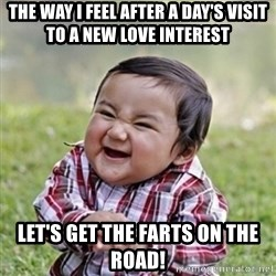 evil toddler kid2 - The way I feel after a day's visit to a new love interest let's get the farts on the road!