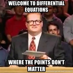 The Points Don't Matter - WELCOME TO differential equations where the points don't matter