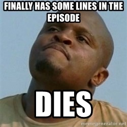 Token T-Dog - finally has some lines in the episode dies