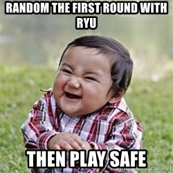 evil toddler kid2 - random the first round with ryu then play safe