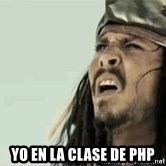 Jack Sparrow Reaction - Yo en la clase de PHP