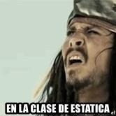 Jack Sparrow Reaction - en la clase de estatica