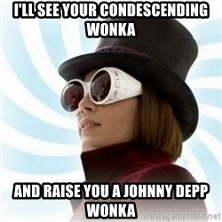 Typical-Wonka-Fan - I'll see your Condescending wonka and raise you a johnny depp wonka