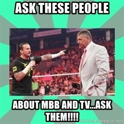CM Punk Apologize! - ASK THESE PEOPLE ABOUT mbb AND tv...ASK THEM!!!!