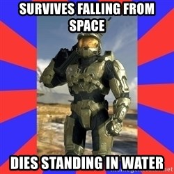 Halo Logic - survives falling from space dies standing in water
