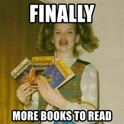 oh mer gerd - FINALLY MORE BOOKS TO READ
