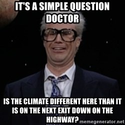 Harry Caray Will Ferrel - It's a simple question doctor Is the climate different here than it is on the next exit down on the highway?