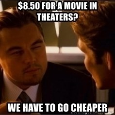 inceptionThirdPanel - $8.50 for a movie in theaters? We have to go cheaper