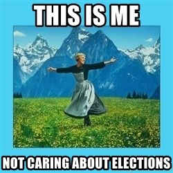 the hills are alive - this is me not caring about elections