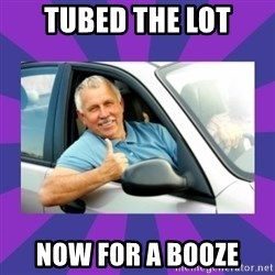 Perfect Driver - TUBED THE LOT NOW FOR A BOOZE