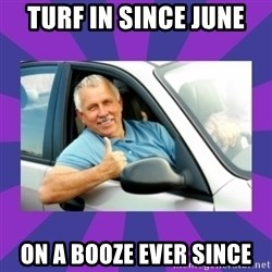 Perfect Driver - TURF IN SINCE JUNE ON A BOOZE EVER SINCE