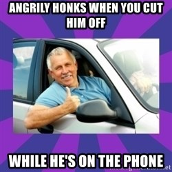Perfect Driver - ANGRILY HONKS WHEN YOU CUT HIM OFF WHILE HE'S ON THE PHONE