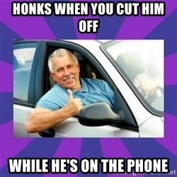Perfect Driver - HONKS WHEN YOU CUT HIM OFF WHILE HE'S ON THE PHONE