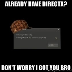 Scumbag Steam - aLREADY HAVE DIRECTX? DON'T WORRY I GOT YOU BRO