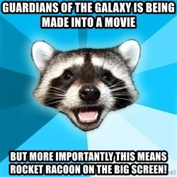 Lame Pun Coon - Guardians of the galaxy is being made into a movie but more importantly this means rocket racoon on the big screen!