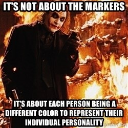 Joker - It's Not About The ... - It's not about the markers  it's about each person being a different color to represent their individual personality