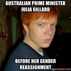 Flame_haired_Poser - australian prime minister julia gillard before her gender reassignment