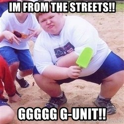 American Fat Kid - im from the streets!! GGGGG G-Unit!!